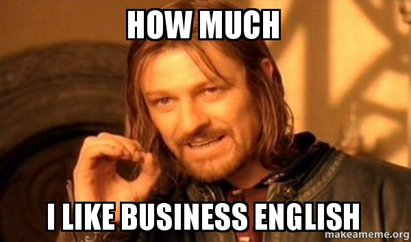 How much I like Business English - One Does Not Simply | Make a Meme