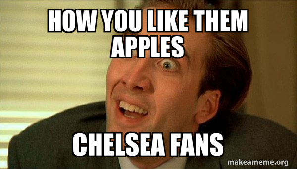 How You Like Them Apples Chelsea Fans Sarcastic Nicholas Cage