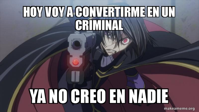 HOY VOY A CONVERTIRME EN UN CRIMINAL YA NO CREO EN NADIE | Make a Meme