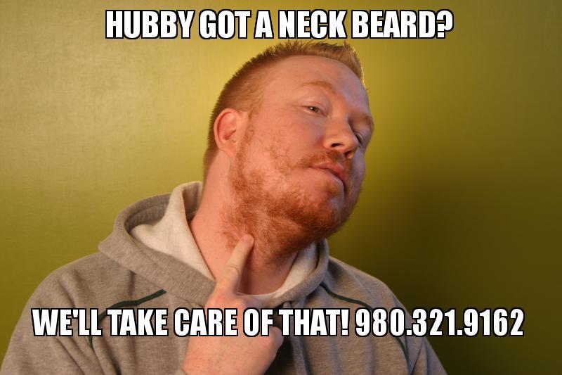 hubby got a hubby got a neck beard? we'll take care of that! 980 321 9162