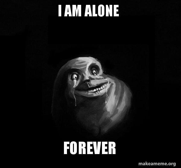 i am alone forever forever alone make a meme