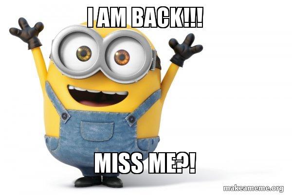 Miss Me? I am back image