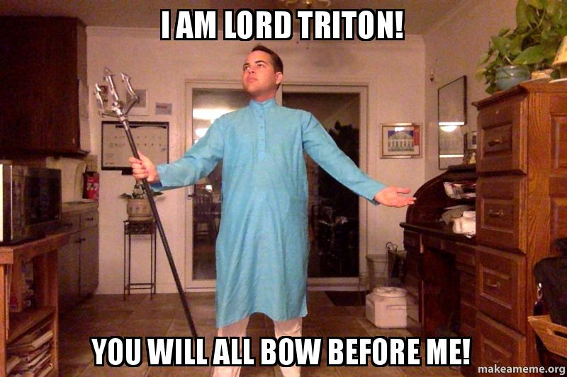am Lord Triton! You will all bow before me! -   Make a Meme