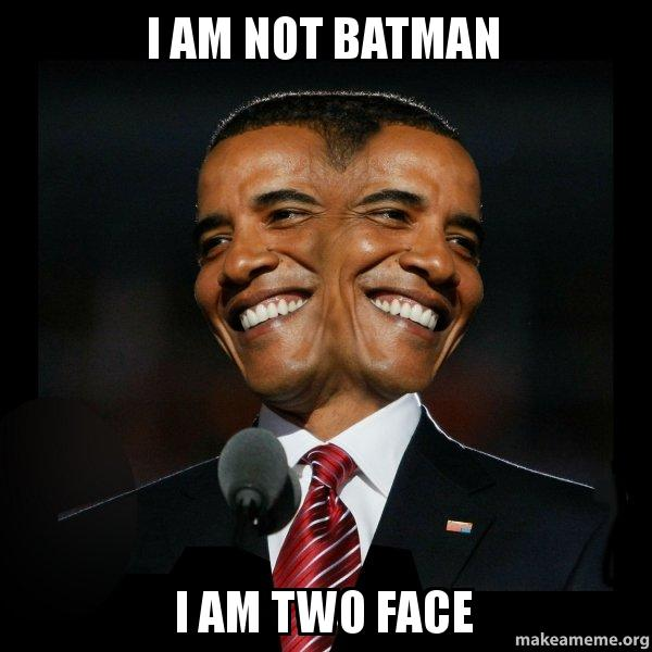 I Am Not Batman I Am Two Face Two Faced Obama Make A Meme