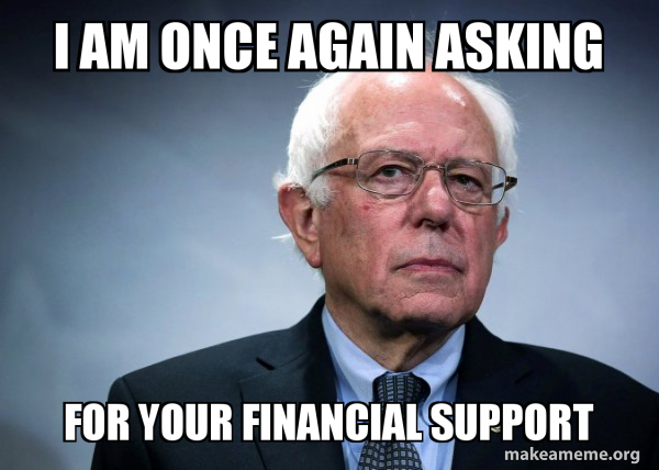 I Am Once Again Asking For Your Financial Support Bernie Sanders Make A Meme