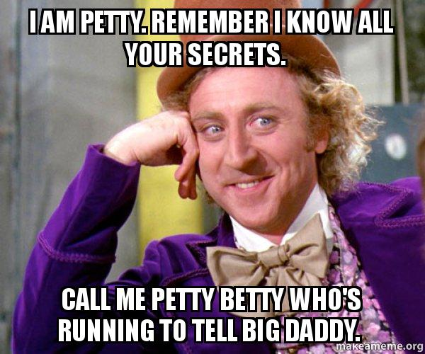 I Am Petty Remember I Know All Your Secrets Call Me Petty
