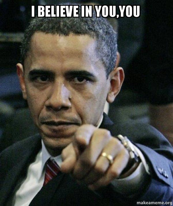 i believe in qhnr2j i believe in you,you angry obama make a meme