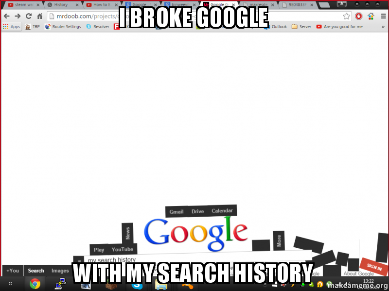I broke google With my search history | Make a Meme