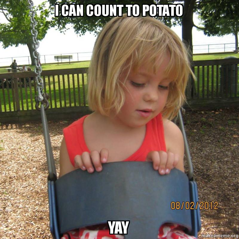 I can count to potato Yay - | Make a Meme