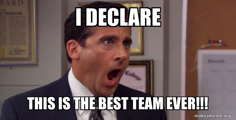 I DECLARE THIS IS THE BEST TEAM EVER!!! | Make a Meme