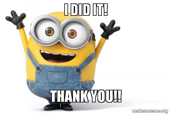i did it 0bx6d9 i did it! thank you!! happy minion make a meme