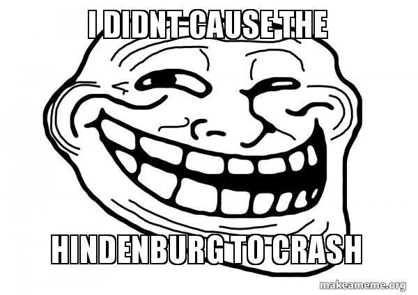 I Didnt Cause The Hindenburg To Crash