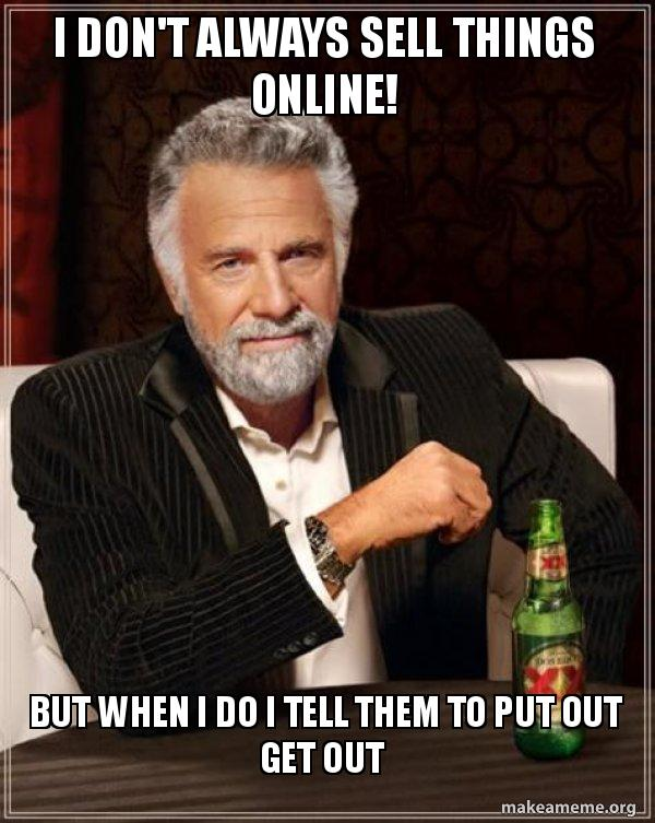 I don't always sell things online! But when I do I tell them
