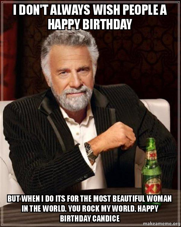 i dont always hqaqv0 i don't always wish people a happy birthday but when i do its for