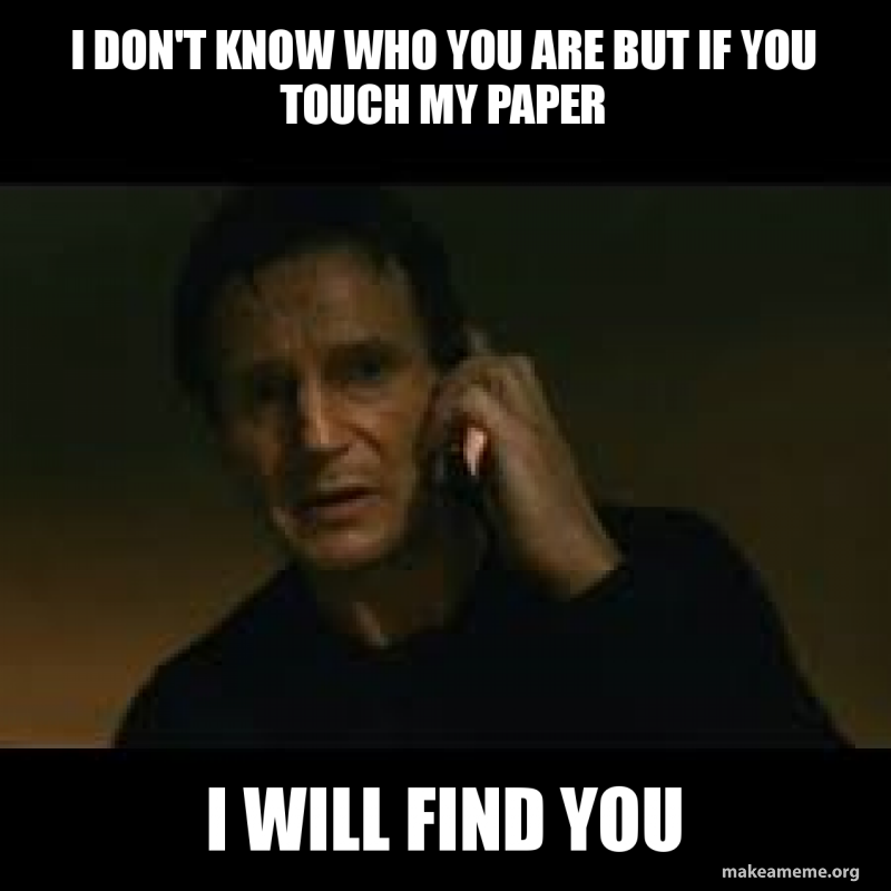 1e8f02740b87c I don t know who you are but if you touch my paper I will find you ...