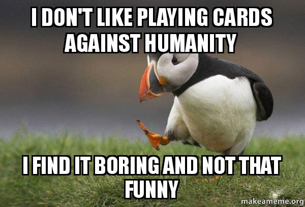Funny Cards Against Humanity Meme : I don t like playing cards against humanity find it