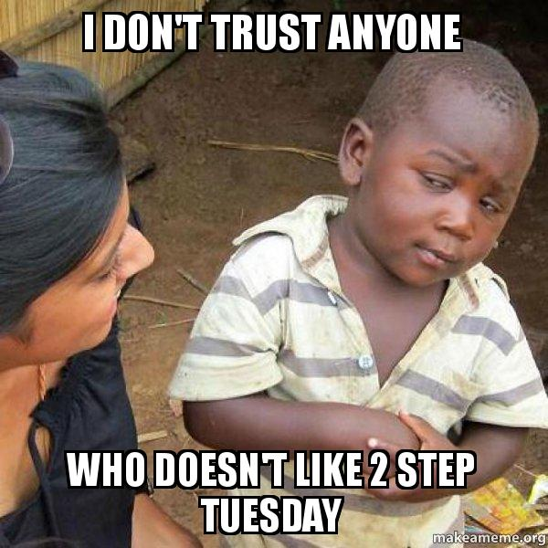 I Dont Trust Anyone Who Doesnt Like 2 Step Tuesday Skeptical