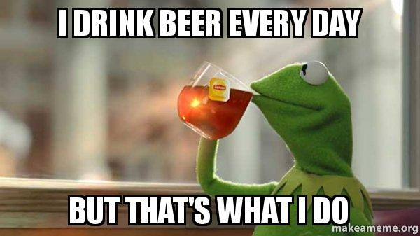 I Drink Beer Every Day But Thats What I Do Kermit Drinking Beer