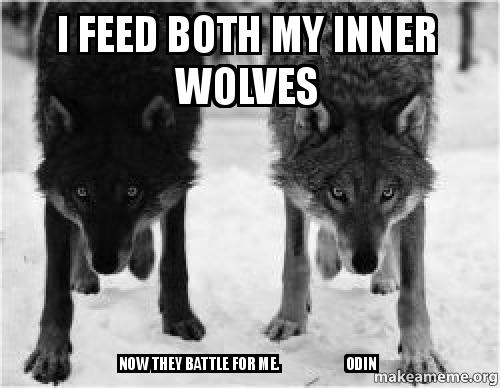 i feed both i feed both my inner wolves now they battle for me odin make a meme,Odin Meme