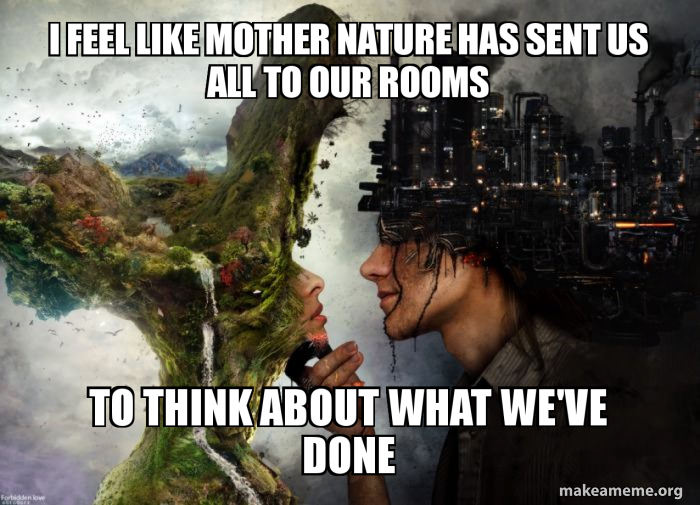 I feel like mother nature has sent us all to our rooms To think ...