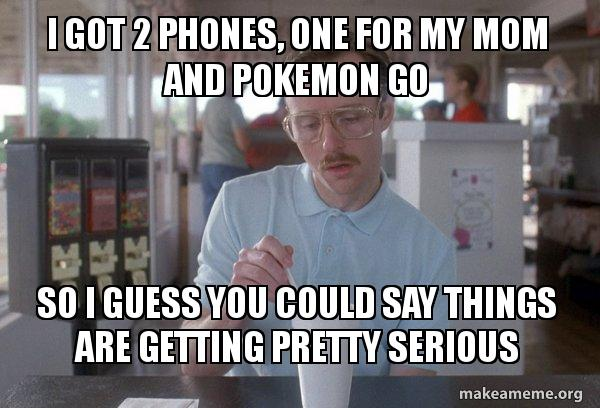 I got 2 phones, one for my mom and Pokemon Go So I guess you