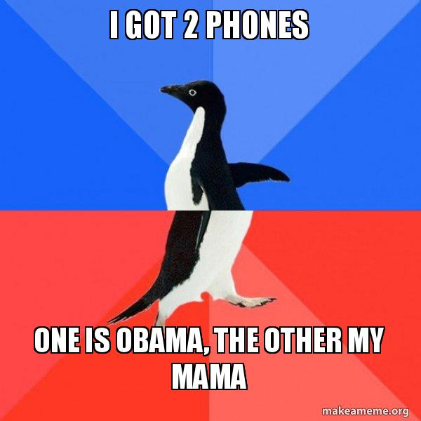 I got 2 Phones One is Obama, the other my mama - How many