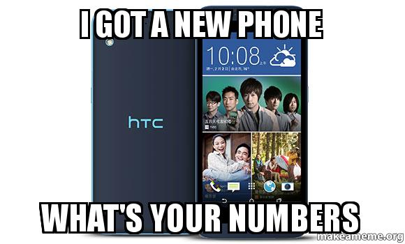 I got a new phone What's your numbers - | Make a Meme