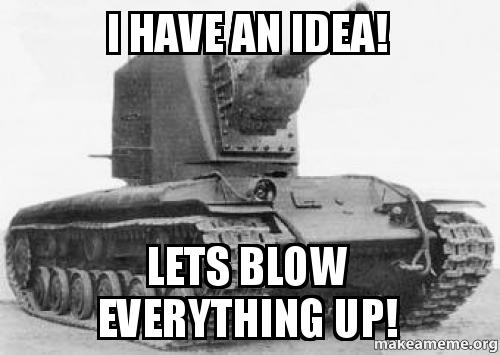 Image result for everything getting blown up meme