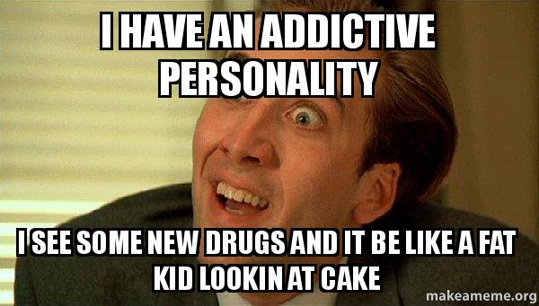 having an addictive personality The fiction is the concept of a specific addictive personality  having a close  family member who is struggling with an addiction can make it more likely that an .