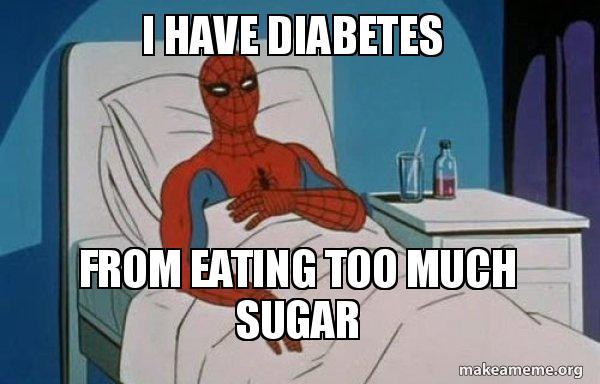 I Have Diabetes From Eating Too Much Sugar Spiderman Cancer Make