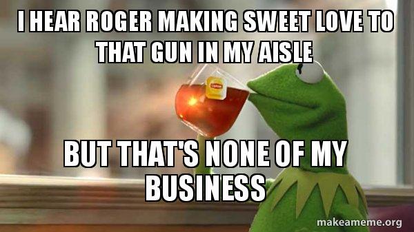 i hear roger making sw...