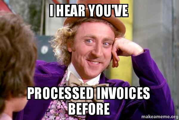 I Hear You Ve Processed Invoices Before Condescending
