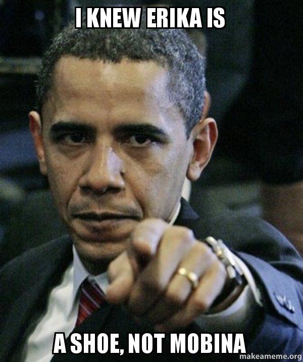 i knew erika i knew erika is a shoe, not mobina angry obama make a meme