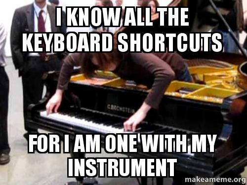 i know all 5wcxg6 i know all the keyboard shortcuts for i am one with my instrument,Keyboard Meme