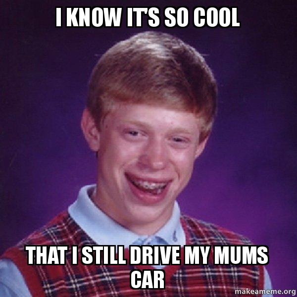 Make Your Own Car >> I know it's so cool That I still drive my Mums car - | Make a Meme