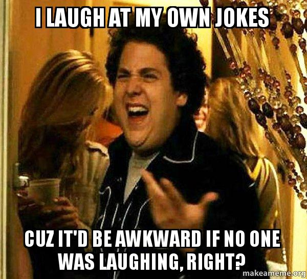 Image result for laughing at my own jokes meme""