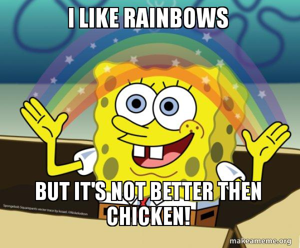 I Like Rainbows But Its Not Better Then Chicken Chicken
