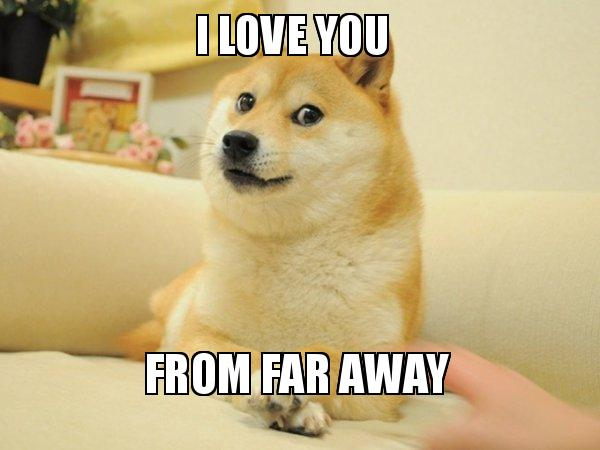 I love you From far away - Doge | Make a Meme