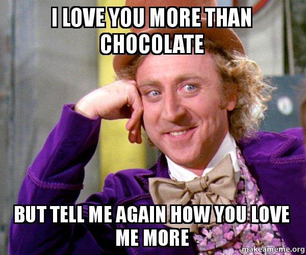 I Love You More Than Chocolate But Tell Me Again How You Love Me
