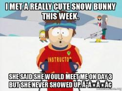 You're Gonna Have a Bad Time (Southpark Ski Instructor) meme
