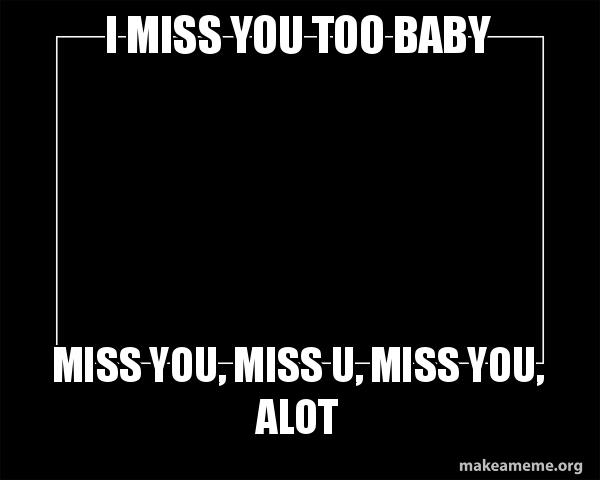 I Miss You Too Baby Miss You Miss U Miss You Alot Motivational