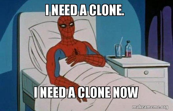 i need a clone  i need a clone now - Spiderman Cancer   Make a Meme