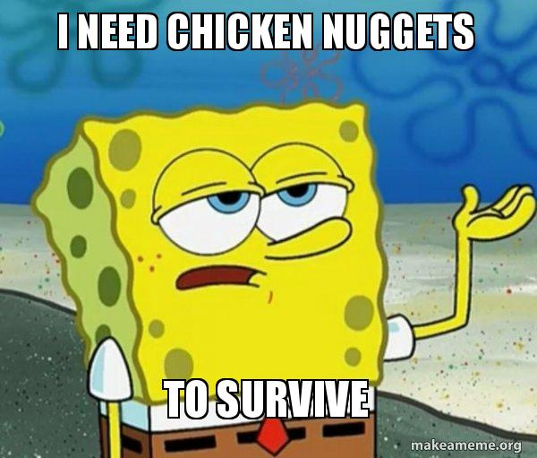 I Need Chicken Nuggets To Survive Tough Spongebob Ill Have You