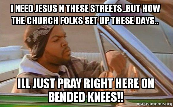 i need jesus 5ckvni i need jesus n these streets but how the church folks set up