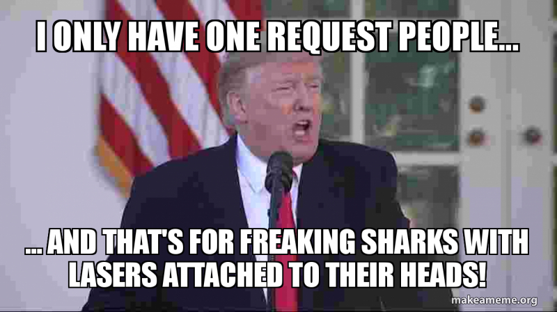 I Only Have One Request People And Thats For Freaking Sharks