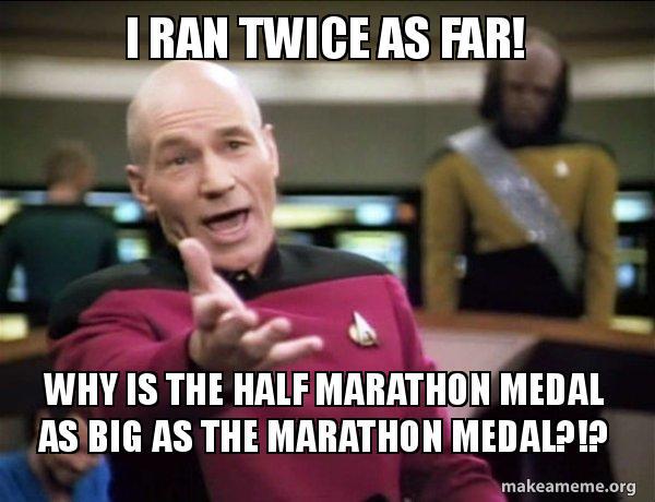 i ran twice i ran twice as far! why is the half marathon medal as big as the