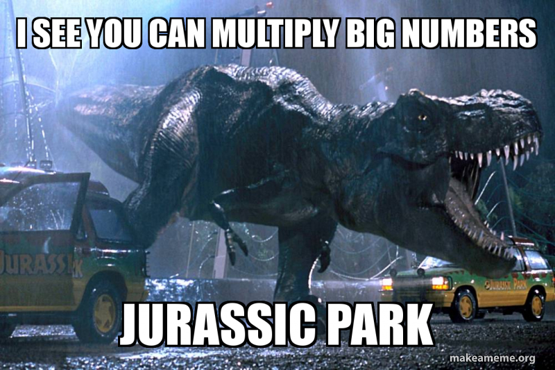 I SEE YOU CAN MULTIPLY BIG NUMBERS JURASSIC PARK | Make a Meme