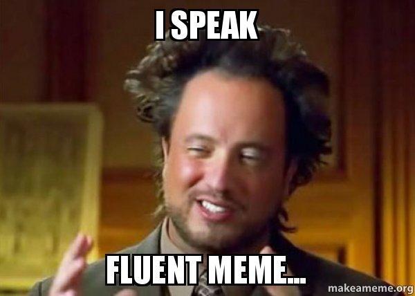 i speak fluent i speak fluent meme ancient aliens crazy history channel,How To Speak Meme
