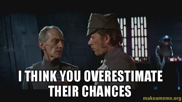 i think you overestimate their chances | Make a Meme