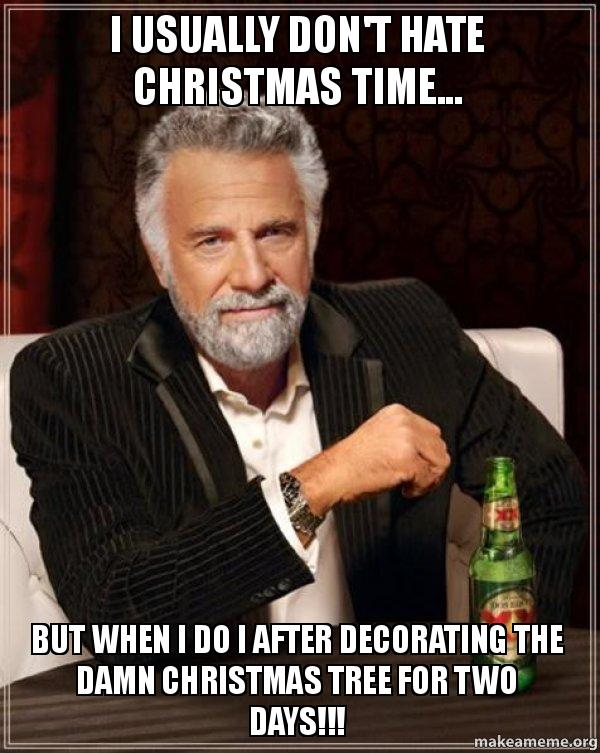 the most interesting man in the world meme - Christmas Decorating Meme